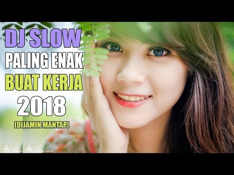 DJ SLOW REMIX ENAK  INDONESIA TERBARU 2018 SPESIAL HAPPY NEW