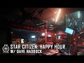 Star Citizen: Happy Hour w/ Dave Haddock