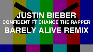 Justin Bieber - Confident ft Chance The Rapper (Barely Alive Remix)