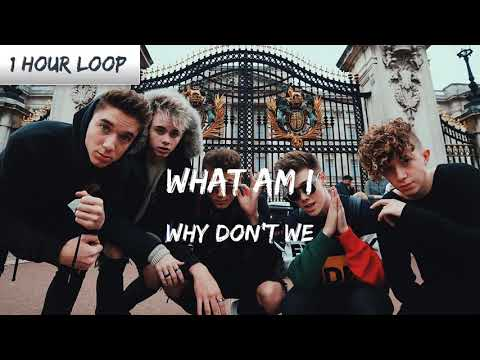 Why Don't We - What Am I (1 HOUR LOOP)