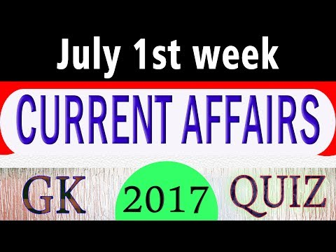 July 2017 1st week - Latest Current Affairs GK Questions and Answers for All Government Exams