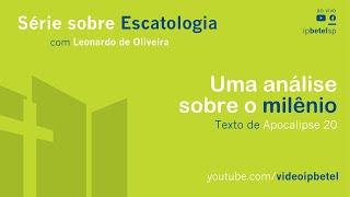Escatologia: Uma análise sobre o milênio | Leonardo Oliveira