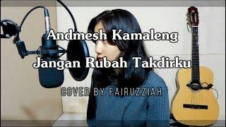 Andmesh Kamaleng - Jangan Rubah Takdirku LIVE COVER BY FAIRUZZIAH