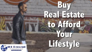 Buy Real Estate to afford your lifestyle - Real estate investing