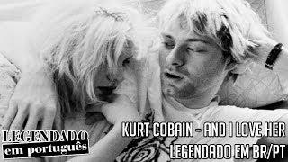Kurt Cobain - And i Love Her [Legendado em BR/PT]