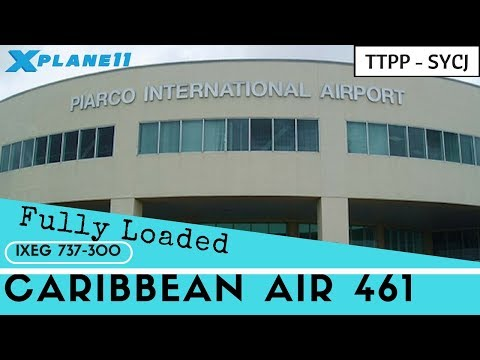 X-Plane 11 - TTPP to SYCJ - Caribbean Airlines 461 - IXEG 737 - Requested