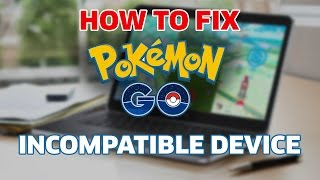 How to FIX Pokemon GO Incompatible Device on Bluestacks