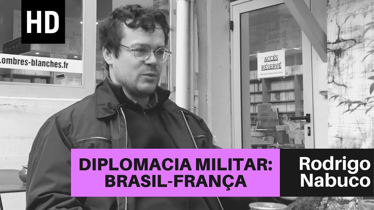 Diplomacia militar: Brasil-França | Rodrigo Nabuco
