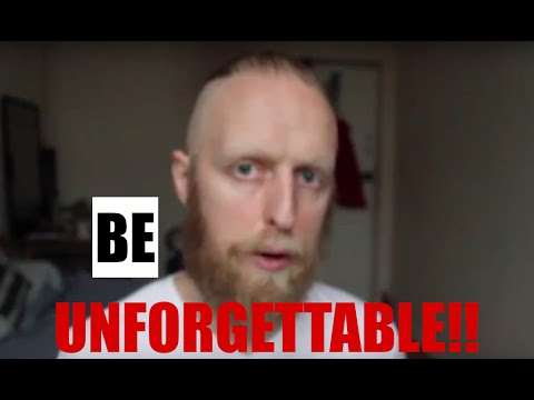 How to be unforgettable!