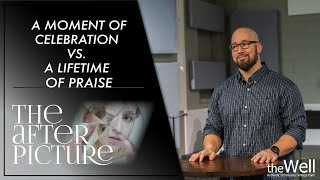 A Moment Of Celebration VS.  A Lifetime Of Praise