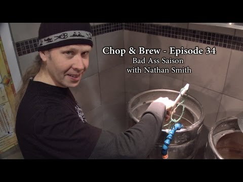 Chop & Brew - Episode 34: Bad Ass Saison with Nathan Smith