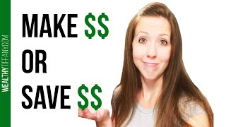 Making Money vs Saving Money [Which is Better?] 💰💵