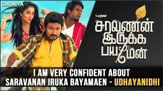 I am very confident about Saravanan Iruka Bayamaen - #Udhayanidhi