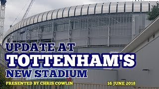 UPDATE AT TOTTENHAM'S NEW STADIUM: Hour Long Special, Facts, Talking to the Spurs Fans: 15 June 2018