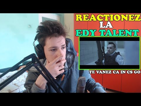 REACTIONEZ LA EDY TALENT - TE VANEZ CA IN CS GO