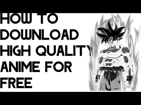 how to download high quality anime for free