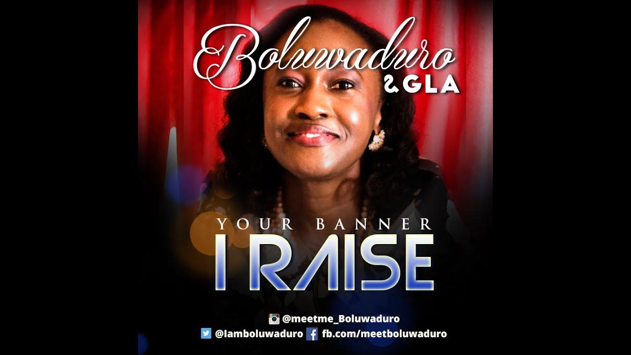 Latest Nigerian Worship Song) Boluwaduro GLA - Your Banner I Raise ...