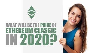 What will be the Price of Ethereum Classic in 2020?