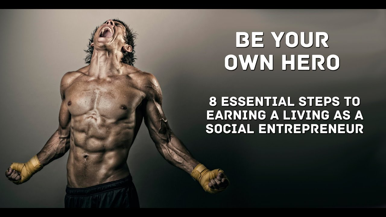 Be Your Own Hero - 8 Essential Steps to Earning A Living As a ...