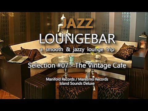 Jazz Loungebar - Selection #07 The Vintage Cafe, HD, 2018, Smooth Lounge Music
