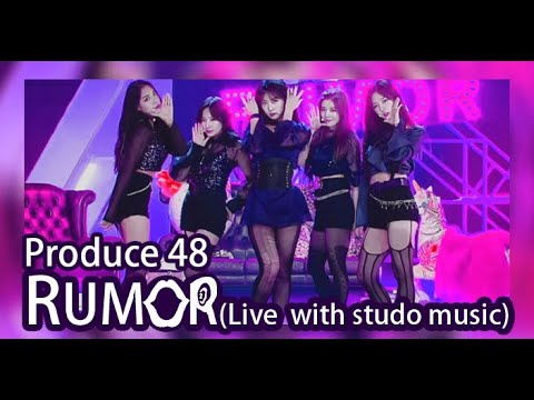 Produce 48 - Rumor Live clean ver  (with studio music)