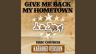 Give Me Back My Hometown (In the Style of Eric Church) (Karaoke Version)