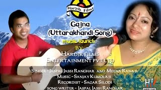 "Latest Garhwali Song ""Gajna"" - Jaspal Ranghar Jassi, Meena Rana - New Pahari Album Songs 2014"