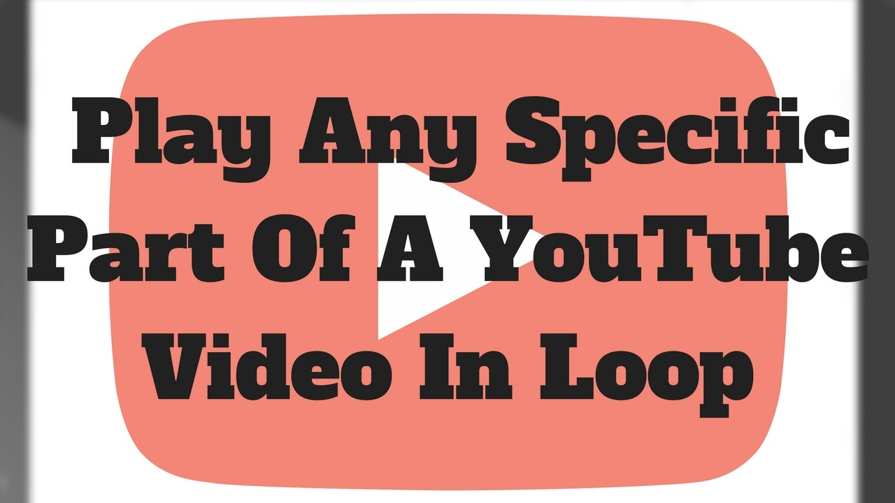 How To Play Any Specific Part Of A Youtube Video In Loop Youtube