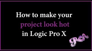 Logic Pro X Tutorial  -  How to make your project look hot