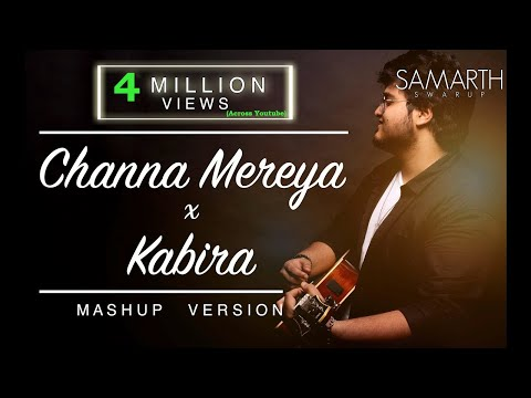 Channa Mereya / Kabira (Unplugged Mashup) | SAMARTH SWARUP