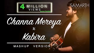Channa Mereya / Kabira (Unplugged Mashup) | SAMARTH SWARUP