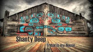 Shanty Deep -  Tribal is my House