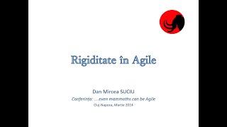 Conferințe | Ro | Rigiditate în Agile, ...even mammoths can be Agile, 2014