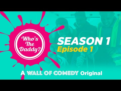 Who's The Daddy| EPISODE 1