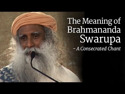 The Meaning of Brahmananda Swarupa - How it is a Consecrated Chant? | Sadhguru