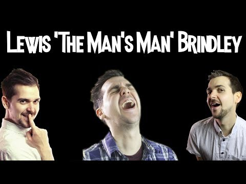 Shit Lewis Says - Lewis 'The Man's Man' Brindley