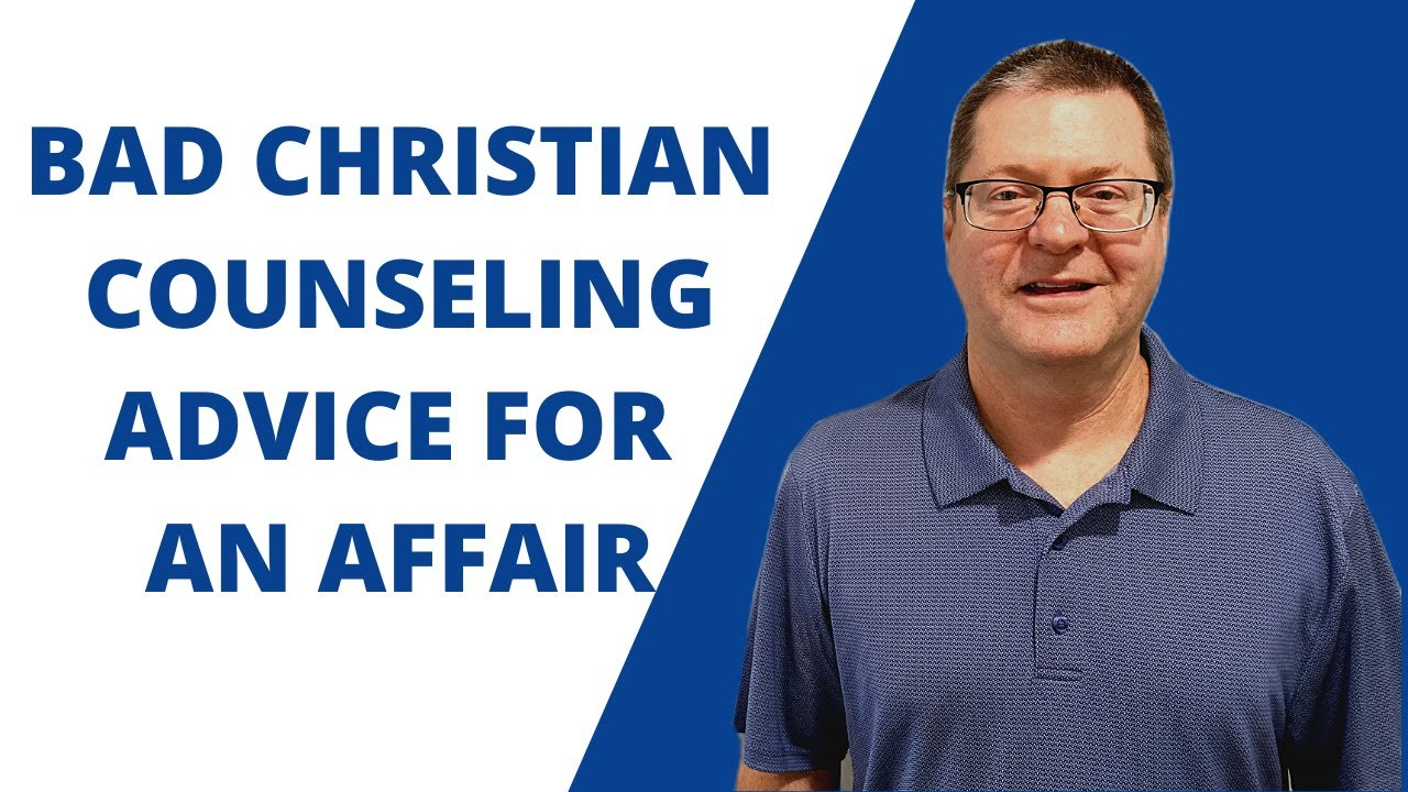 Bad Christian Counseling Advice for an Affair | Ask Dr. Clarke