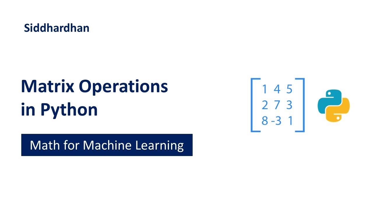 Matrix Operations in Python   Mathematics for Machine Learning   Linear Algebra