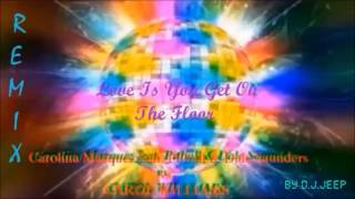 Carolina Marquez feat  Pitbull & Dale Saunders vs  CAROL WILLIAMS   Love Is You Get On The Floor Rem
