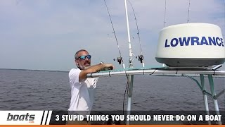 Boating Tips: 3 Stupid Things You Should Never Do on a Boat