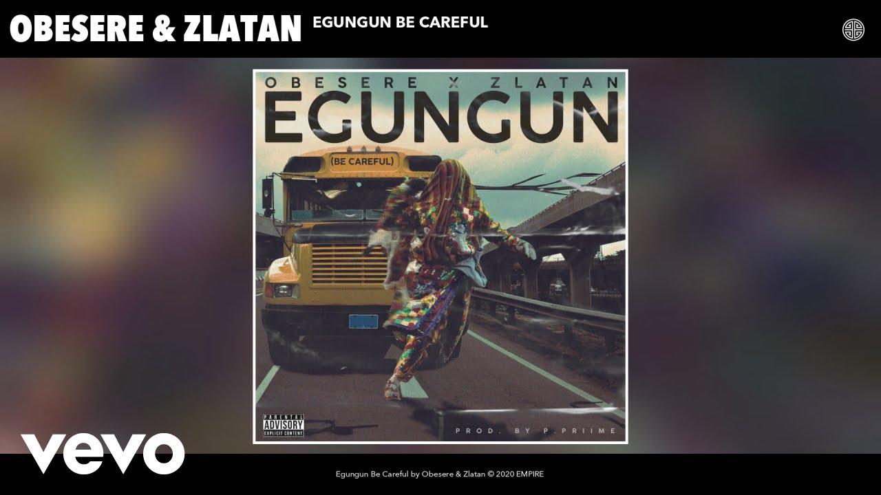 Obesere, Zlatan - Egungun Be Careful (Audio)
