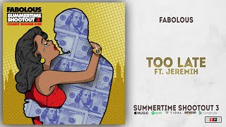 Fabolous - Too Late Ft. Jeremih (Summertime Shootout 3)