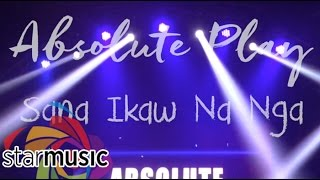 Absolute Play - Sana Ikaw Na Nga (Official Lyric Video)