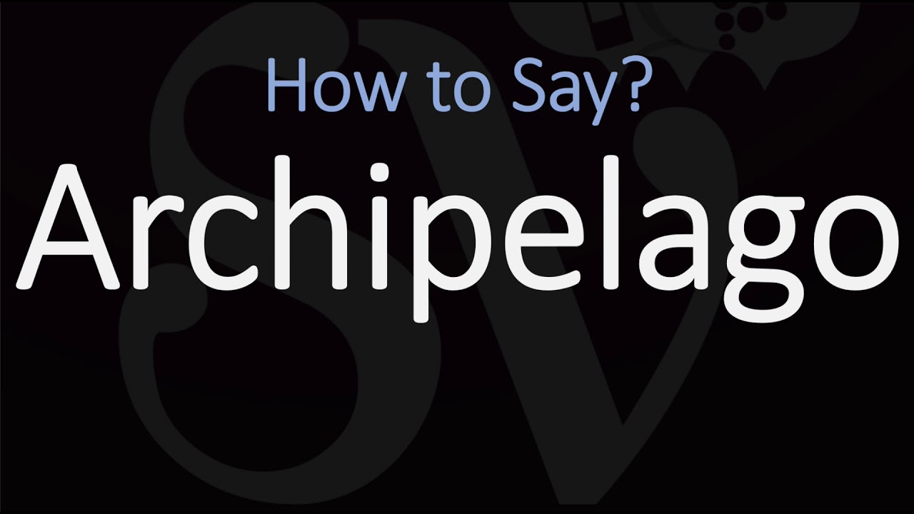 solved】How to pronounce archipelago - How.co