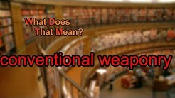 What does conventional weaponry mean?