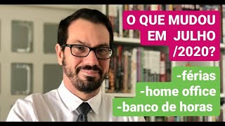 Férias | Home office | Banco de horas | O QUE MUDOU EM JULHO/20? [MP 927 CADUCOU]