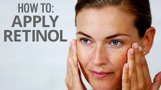 How To Apply Retinol To Achieve The Best Results