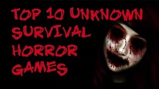 Top 10 Unknown Survival Horror Games