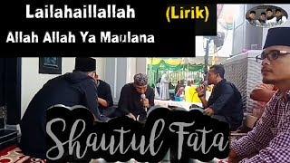 LIRIK / LAILAHAILLALLAH ALLAH ALLAH YA MAULANA (SHAUTUL FATA)