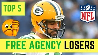 Top 5 LOSERS of NFL Free Agency 2017